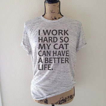 i work hard so my cat can have a better life, tank top, cat lover, kitten shirt, meow shirt, kitty shirt, cat tee, gift for cat lover, cat