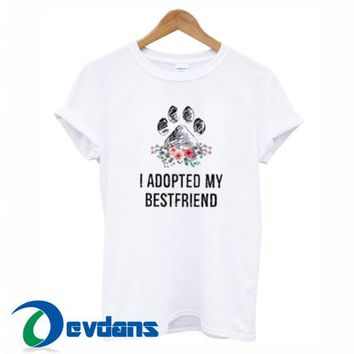 I Adopted My Bestfriend T Shirt Women And Men Size S To 3XL