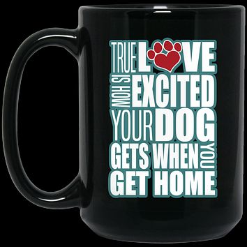 True Love Is How Excited Your Dog Gets When You Get Home Blue-White BM15OZ 15 oz. Black Mug