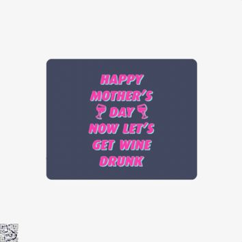 Happy Mother's Day Now Let's Get Wine Drunk, Mother's Day Mouse Pad