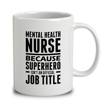 Mental Health Nurse Because Superhero Isn't An Official Job Title
