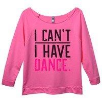 I Can't I Have Dance. Womens 3/4 Long Sleeve Vintage Raw Edge Shirt