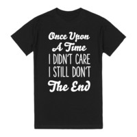 once upon a time i didn't care i still don't the end