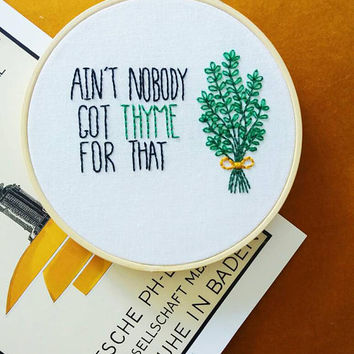 Ain't Nobody Got Thyme For That Hand Embroidered Hoop Art | Embroidery Design, Hanging, Botanical Wall Art, Botanical Embroidery, Quote