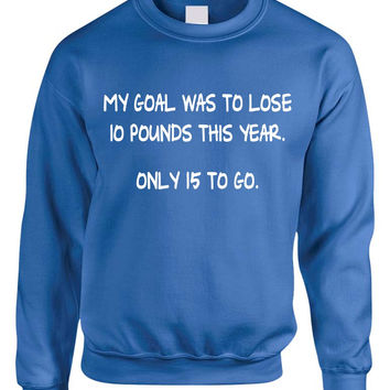 Adult Crewneck My Goal Was To Lose 10 Pounds This Year Funny