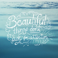 Beautiful Things Dont Ask for Attention (Walter Mitty Quote) Art Print by Ocean Ave