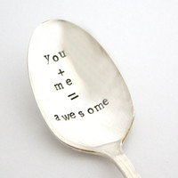 You Plus Me Equals Awesome, Hand stamped spoon. Vintage silverplated utensil for a unique gift idea. MADE TO ORDER