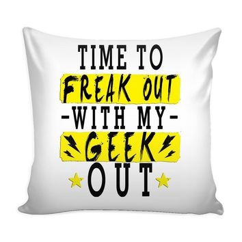 Funny Graphic Pillow Cover Time To Freak Out With My Geek Out
