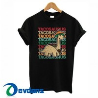 Tacosaurus Dinosaur T Shirt Women And Men Size S To 3XL
