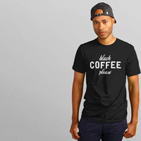 Coffee Shirt Black Coffee Please Coffee Lover Gift Coffee Lover Funny t shirt Coffee lovers gift Coffee Gift  Cool T shirts Gift for her