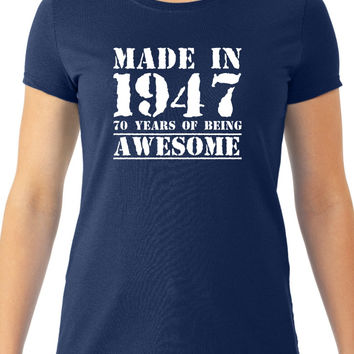 Made in 1947 70 Years of Being Awesome Women's Tee