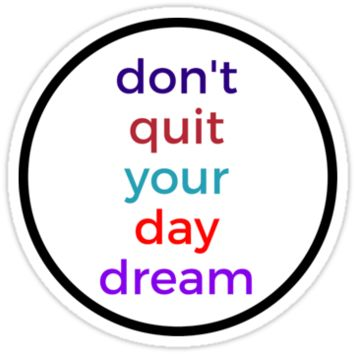 'DONT QUIT YOUR DAY DREAM' Sticker by IdeasForArtists