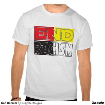 End Racism T-shirt from Zazzle.com