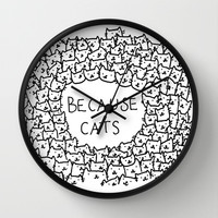 Because cats Wall Clock by Kitten Rain