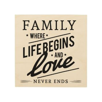 "FAMILY WHERE LIFE BEGINS LOVE NEVER ENDS 8x8"" WOOD Wood Print"