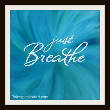 Just Breathe Art Wall Art Quote Print - Quote Painting Yoga Art Meditation Art - Relaxing Art Aqua Wall Decor Buddhist Art Ocean Home Decor