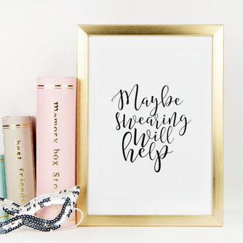 Maybe swearing will help poster Digital Download Printable Print Home Decor Art Print Quote Print Decor Black And White Typography Print