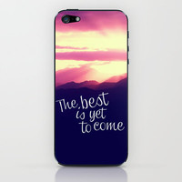 The best is yet to come iPhone & iPod Skin by Louise Machado