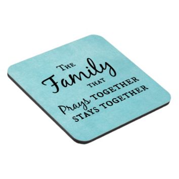 The family that prays together, stays together coaster