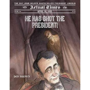He Has Shot the President!: April 14, 1865: The Day John Wilkes Booth Killed President Lincoln (Actual Times)