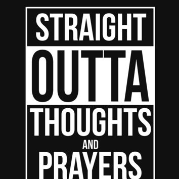 'Straight Outta Thoughts and Prayers' T-Shirt by Samuel Sheats