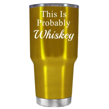 This is Probably Whiskey on Translucent Gold 30 oz Tumbler Cup