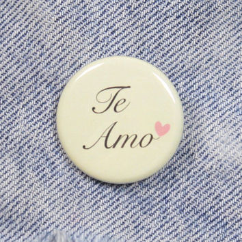 Te Amo 1.25 Inch Pin Back Button Badge