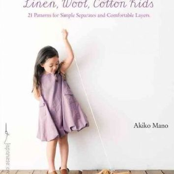 Linen, Wool, Cotton Kids: 21 Patterns for Simple Separates and Comfortable Layers (Make Good: Crafts + Life)