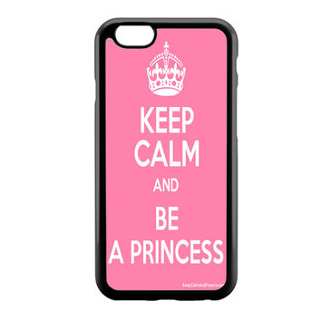 Keep calm and be a princess Pink iPhone 6 Case