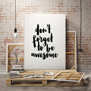 Motivational Posters ''Don't Forget To Be Awesome'' Motivational Quote Wall Art Quotes Poster Large Poster Instant Download