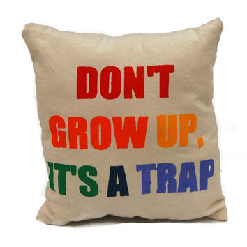 Don't Grow Up It's A Trap Small Decorative Throw Pillow,Cotton Canvas Pillow,Colorful Pillow,Stenciled Pillow,Decorative Pillow,Couch Pillow