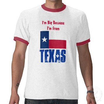 I'm Big Because I'm From Texas FUNNY Shirt from Zazzle.com