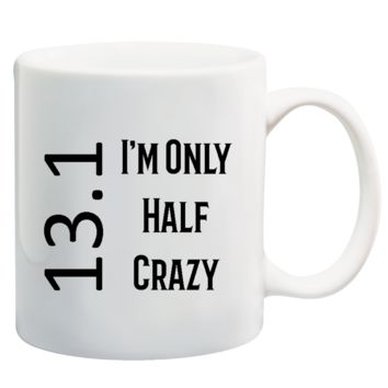 13.1 I'm Only Half Crazy Marathon Training Coffee Mug