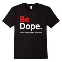 Funny Be Dope Tee Shirt