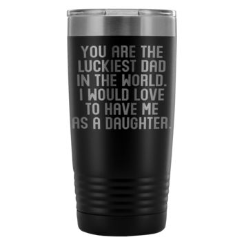 LUCKIEST DAD FROM DAUGHTER * Funny Gift For Father's Day, Birthday * Vacuum Tumbler 20 oz.