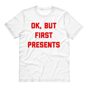 Ok, But First Presents Shirt