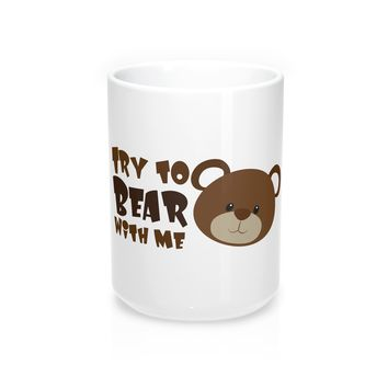 Try to Bear With Me Coffee Mug
