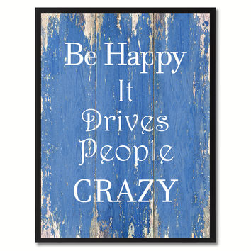 Be Happy It Drives People Crazy Inspirational Quote Saying Gift Ideas Home Décor Wall Art