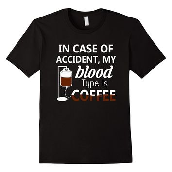 In Case Of Accident, My Blood Type Is Coffee Shirt