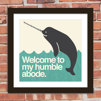 Narwhal Quote Poster Print: Welcome to my humble abode