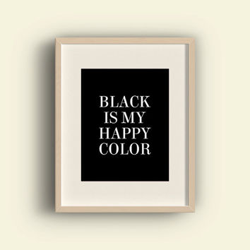 Black is My Happy Color, 8x10 Inch, Printable, Instant Download, Black and White Print, Funny Print, Attitude, Typography, Minimal, Dorm Art