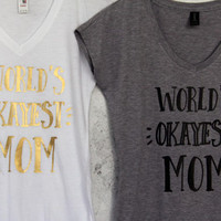 World's Okayest Mom!Cool Mom T shirt, Gift for Mother's Day, Baby Shower Gift, Gift for Mom, Gift for Wife, Mother's day Gift