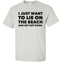 I Just Want To Lie On The Beach And Eat Hot Dogs T-Shirt