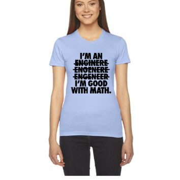 I'm An Engineer I'm Good With Math - Women's Tee