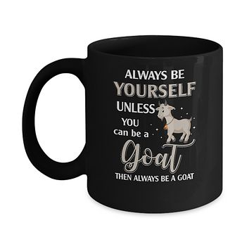Always Be Yourself Unless You Can Be A Goat Mug