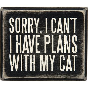 Sorry I Can't - I Have Plans With My Cat Wooden Box Sign