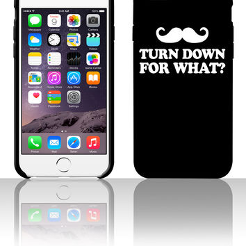 Mustache Turn Down For What 5 5s 6 6plus phone cases