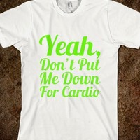Dont Put Me Down For Cardio-Unisex White T-Shirt