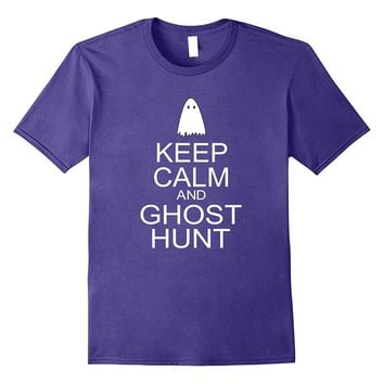 Keep Calm and Ghost Hunt T-shirt Gift for Ghost Hunters