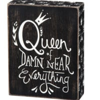 Queen of D*amn Near Everything Wooden Box Sign